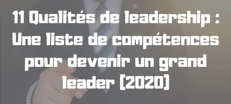 11 Qualités de leadership : Une liste de compétences pour devenir un grand leader (2020)