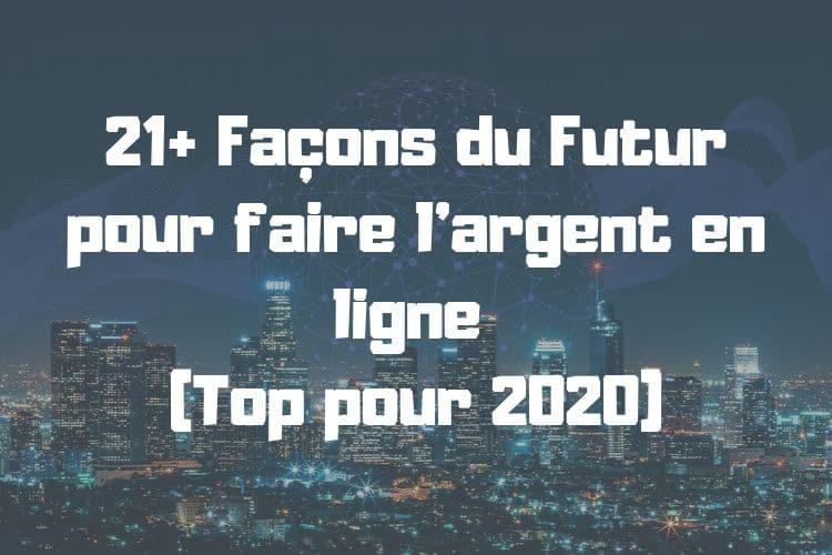 21+ Façons du Futur pour faire l'argent en ligne (Top pour 2020)
