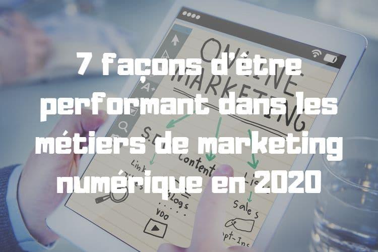 7 façons d'être performant dans les métiers de marketing numérique en 2020