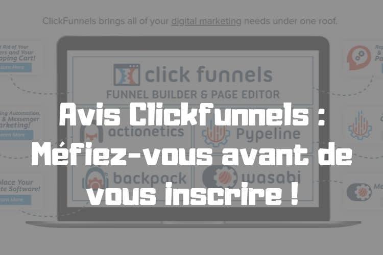 Avis Clickfunnels : Méfiez-vous avant de vous inscrire !