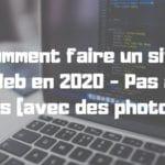 Comment faire un site Web en 2020 - Pas à pas (avec des photos)