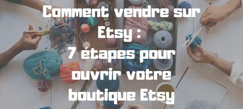 Comment vendre sur Etsy : 7 étapes pour ouvrir votre boutique Etsy