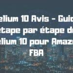 Helium 10 Avis - Guide étape par étape de Helium 10 pour Amazon FBA