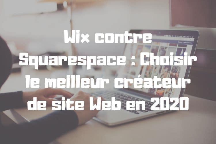 Wix contre Squarespace : Choisir le meilleur créateur de site Web en 2020