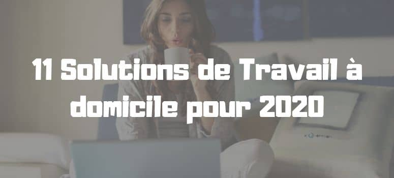 11 Solutions de Travail à domicile pour 2020 (Meilleurs emplois en ligne)