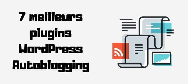 7 meilleurs plugins WordPress Autoblogging Plugins pour le pilotage automatique de votre blog