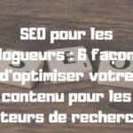 SEO pour les blogueurs : 6 façons d'optimiser votre contenu pour les moteurs de recherche