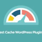 Meilleurs plugins Cache WordPress pour les sites Web les plus rapides